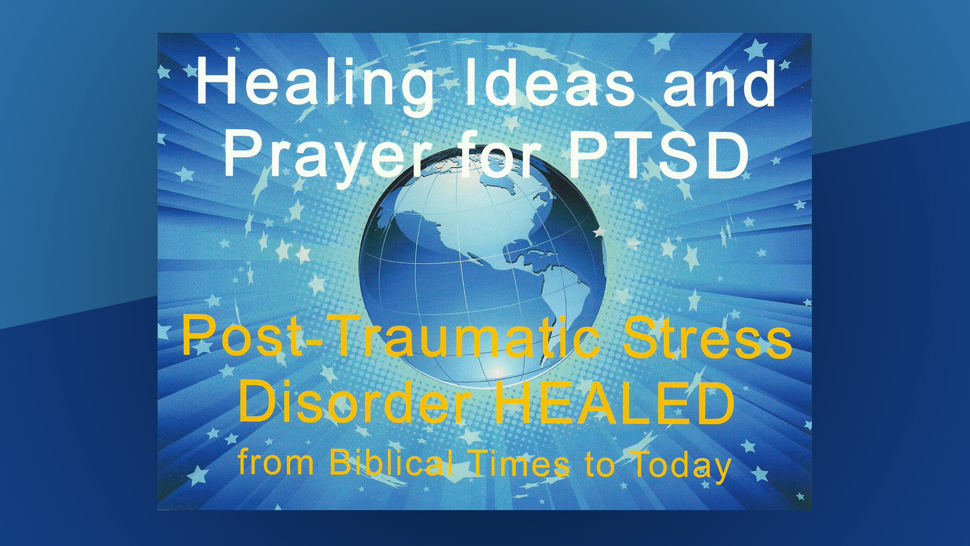 Healing Ideas and Prayer for PTSD: Post Traumatic Stress Disorder Healed